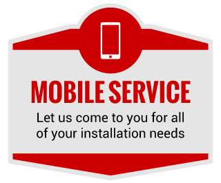 Mobile Service - Let us come to you for all of your installation needs